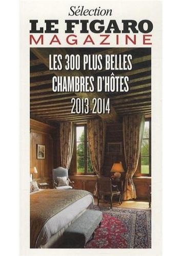 Sélection Le Figaro Magazine : Les 300 plus belles chambres d'hôtes